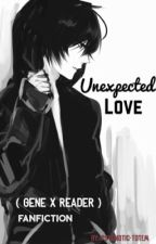 Unexpected Love //Gene X Reader//{ON HOLD} by pSycHoTic-tOTEm