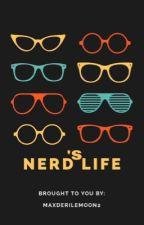 Nerd's life| ON-GOING SUPER DUPER SLOW UPDATE by MAXDERILEMOON2