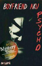 Boyfriend Aku Psycho by arsdnil