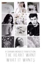 The Heart Wants What It Wants (A Shawn Mendes Fanfiction) by MrsJolinskyMendes