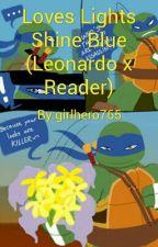 Loves Lights Shine Blue (Leonardo x Reader) by girlhero765