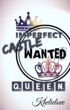 Imperfect Castle: Wanted Queen by khelielove