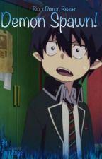 Demon Spawn! (Rin x !Demon!Reader) by AnimeLoverMai