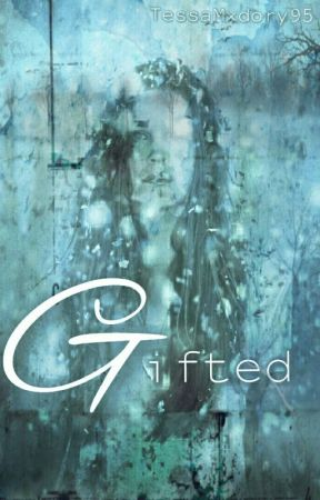 """""""Gifted"""" [Currently Plotting Out] by TessaMxdori95"""