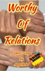 Worthy Of Relations (Completed) by AshiSai