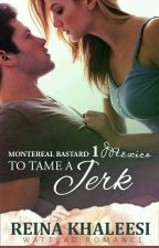 Montereal Bastards 1: To Tame A Jerk (COMPLETED)  ✔  by missgladys07