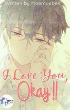 I Love You, Okay!! by moemoebee