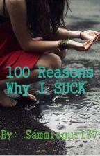 100 Reasons Why I Suck by sammiegurl57