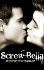 Screw Bella ~Twilight Fan Fiction~ by XxPervyWereVampsxX