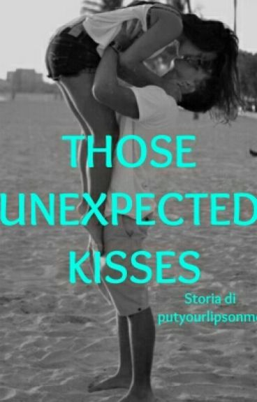 Those Unexpected Kisses