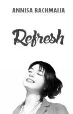 Refresh by Annisa_Rachmalia