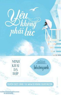 Đọc truyện Yêu Không Phải Lúc - Minh Khai Dạ Hợp [Full]