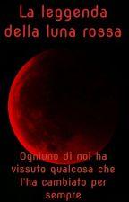 La leggenda della luna rossa by Alidi_angel