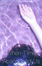 When Time Abandoned Us by LittleGatsby