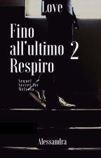 Fino alla fine  ( Sequel Di Secret for Melyssa ) by Alessandrinainsolia