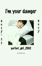 I'm your danger ~GOT7~ by Perfect_Girl_2002