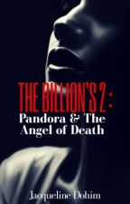 The Billion's 2 : Pandora & The Angel of Death (GirlxGirl) (COMPLETED) by JacquelineDohim