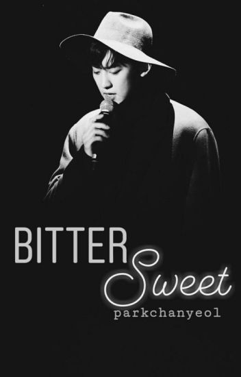 Bittersweet -  Park Chanyeol [ COMPLETED ]
