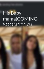 His Baby mama(COMING SOON 2017!) by ILoveThugs16