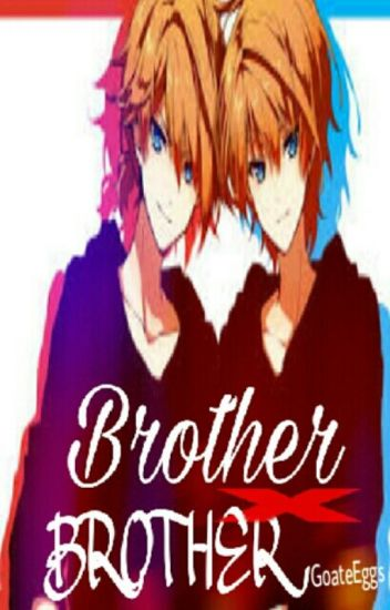 BrotherxBrother *Yaoi*