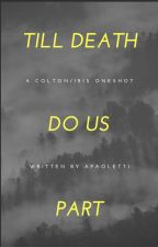 Till Death Do Us Part- A Colton/ Iris Oneshot by APaoletti