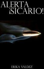 Alerta ¡Sicario! © (Book #2) by ErikaValdez103