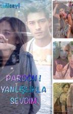PARDON! YANLIŞLIKLA SEVDİM by miceyl