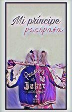 Mi Príncipe psicópata   Harley Quinn   ( FINALIZADA )  by MatildeDrose456