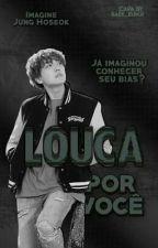 Louca Por Você (Imagine Jung Hoseok) by _BaekMinah_