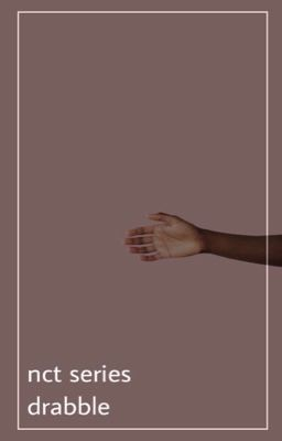 NCT     Series Drabble • Tuổi Thanh Xuân Có Tớ Bên Cậu