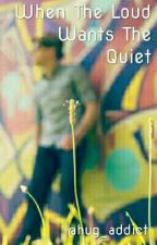 When The Loud Wants The Quiet(BoyxBoy) by toverqatar