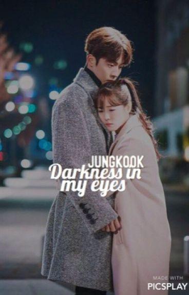 Darkness in my eyes ✿ Jungkook
