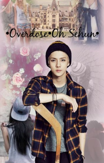 •Overdose•Oh Sehun ff.•