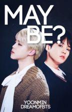Maybe? ❥ Yoonmin by Dreamofbts