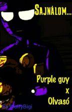 Sajnálom... [Purple guy X Olvasó] ×Félbe hagyott/Befejezett× by WolfyBigi