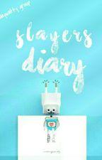 Slayers Diary[CLOSE MEMBER] by slaywatty