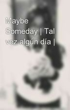 Maybe Someday | Tal vez algún día | by claudiahuaman98434