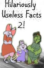 Hilariously Useless Facts 2: Hilariouser Edition by TheUltimateFatMan