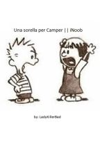 Una sorella per Camper    iNoob by LadyKillerBad