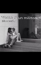 """""""Pazza di un militare"""" [Airam5_] by AIRAM5_"""