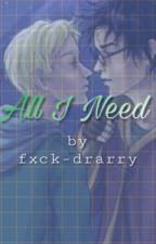 All I Need - Drarry by fxck-drarry