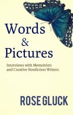 Words and Pictures: Interviews with Memoirists and  Creative Nonfiction Writers by rosegluckwriter