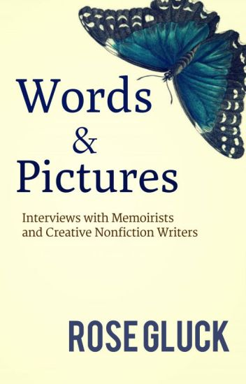 Words and Pictures: Interviews with Memoirists and  Creative Nonfiction Writers