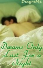 Dreams Only Last For a Night (BoyxBoy) by DesyreMe