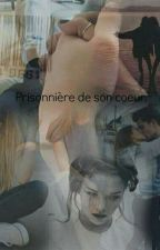 Prisonnière de son cœur. by lostworld4910