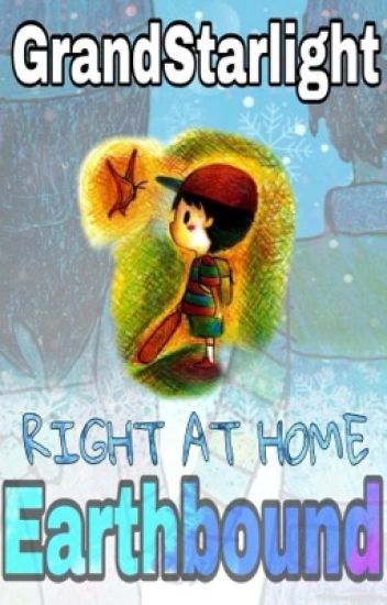 Earthbound: Right at Home [Complete] - ⭐Star [Semi-Hiatus]⭐ - Wattpad