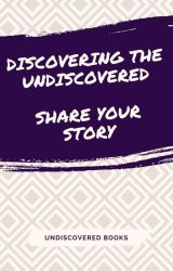 Discovering the Undiscovered: Share Your Story by UndiscoveredBooks