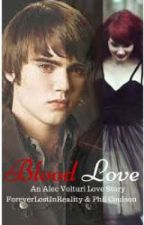 Blood Love (Alec Volturi Story) by ForeverLostinReality