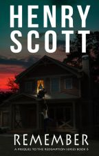 Remember - Prequel/Book 6 by henry_scott