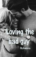 LOVING THE BAD GUY  by Emdora